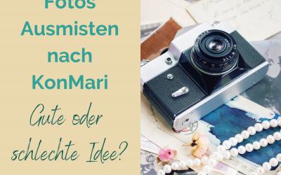 Fotos Ausmisten nach KonMari – gute oder schlechte Idee?